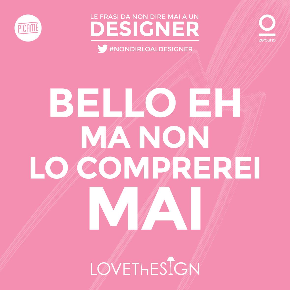 Le frasi da non dire mai a un designer picame - Frasi spinte da dire a letto ...